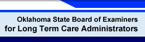 Oklahoma State Board of Examiners for Long Term Care Administrators - Welcome to OSBELTCA's Home page!